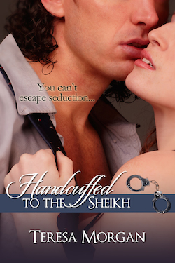 Handcuffed to the Sheikh by Teresa Morgan